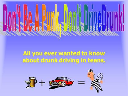 All you ever wanted to know about drunk driving in teens. +=