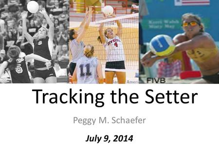 Tracking the Setter Peggy M. Schaefer July 9, 2014.