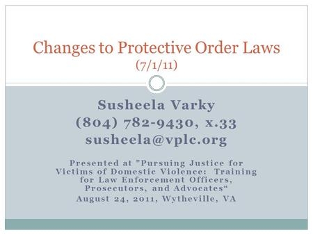 Susheela Varky (804) 782-9430, x.33 Presented at Pursuing Justice for Victims of Domestic Violence: Training for Law Enforcement Officers,