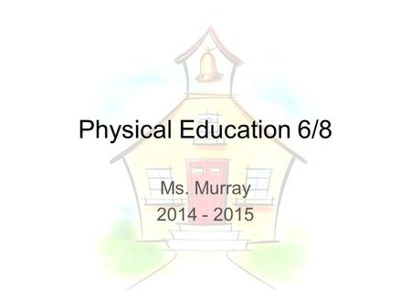 Physical Education 6/8 Ms. Murray 2014 - 2015. Course Supplies  Cram Middle School PE uniform  Shirt ($10)  Shorts ($10)  Sweats – shirt/pants  Athletic.