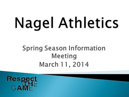 Spring Season Information Meeting March 11, 2014.