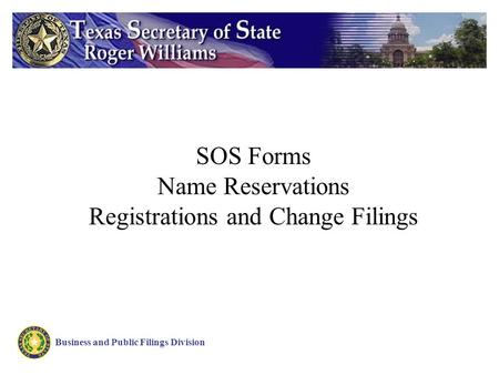 SOS Forms Name Reservations Registrations and Change Filings Business and Public Filings Division.