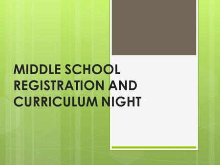 MIDDLE SCHOOL REGISTRATION AND CURRICULUM NIGHT. Agenda Mrs. Meisten Overview of Middle School and the Registration Process 6 th Grade Teachers Welcome.