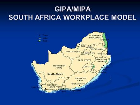 GIPA/MIPA SOUTH AFRICA WORKPLACE MODEL. OUTLINE Background The GIPA principle: definition Why the GIPA principle? General lessons learned How far have.