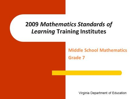 Middle School Mathematics Grade 7 2009 Mathematics Standards of Learning Training Institutes Virginia Department of Education.