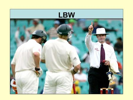 LBW. Law 36 of the laws of cricket still has peoples' heads in a spin - exactly how does the LBW law work? Statistically, at least 60% of all your decisions.