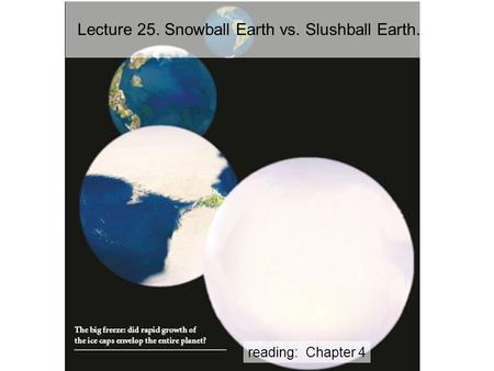Reading: Chapter 4 Lecture 25. Snowball Earth vs. Slushball Earth..