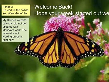 "Period 3: No work in the ""While You Were Gone"" file Welcome Back! Hope your week started out well! My Rhodes website calendar did not get updated with."