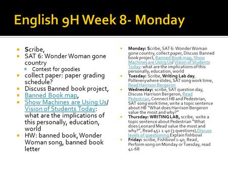  Scribe,  SAT 6: Wonder Woman gone country  Contest for goodies  collect paper: paper grading schedule?  Discuss Banned book project,  Banned Book.
