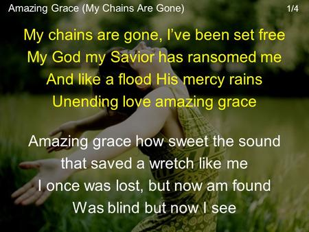 My chains are gone, I've been set free My God my Savior has ransomed me And like a flood His mercy rains Unending love amazing grace Amazing grace how.