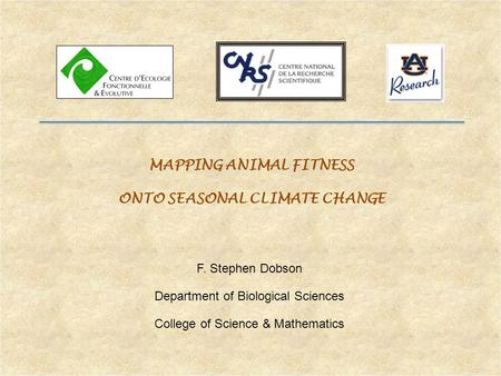 MAPPING ANIMAL FITNESS ONTO SEASONAL CLIMATE CHANGE F. Stephen Dobson Department of Biological Sciences College of Science & Mathematics.