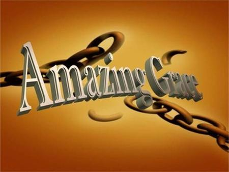 Amazing Grace - 202 with My Chains Are Gone Amazing grace! How sweet the sound That saved a wretch like me! I once was lost, but now am found; Was blind,