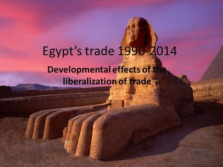 Egypt's trade 1990-2014 Developmental effects of the liberalization of trade.