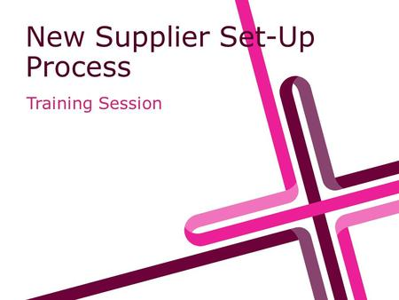 New Supplier Set-Up Process Training Session. Contents Background & Introduction Before Set-Up What forms you need Where to find the forms How to complete.