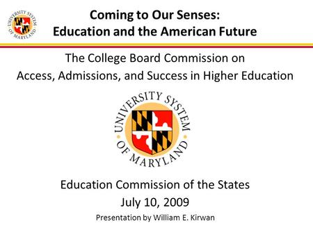 Coming to Our Senses: Education and the American Future The College Board Commission on Access, Admissions, and Success in Higher Education Education Commission.