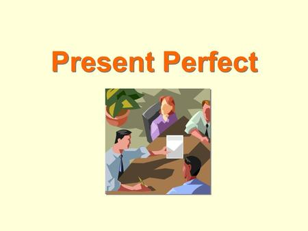 Present Perfect. Present Perfect Simple Haveworked Have you worked for the company before? Hasthought Has she thought about going abroad? have / has have.
