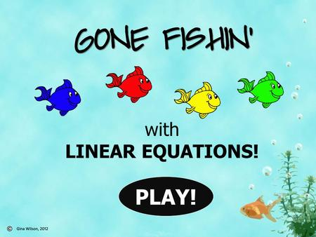 GONE FISHIN' with LINEAR EQUATIONS! PLAY!.