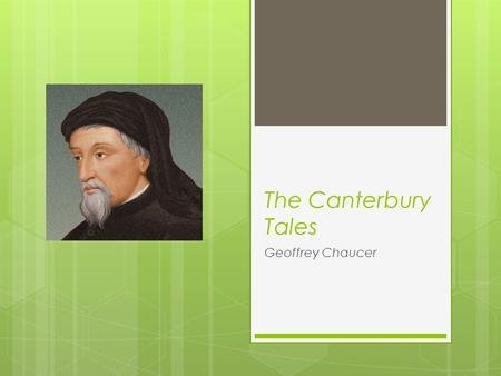 The Canterbury Tales Geoffrey Chaucer. The Canterbury Tales  Written between 1387 and 1400  Before printing presses - first copies were handwritten.
