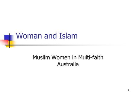 1 Woman and Islam Muslim Women in Multi-faith Australia.