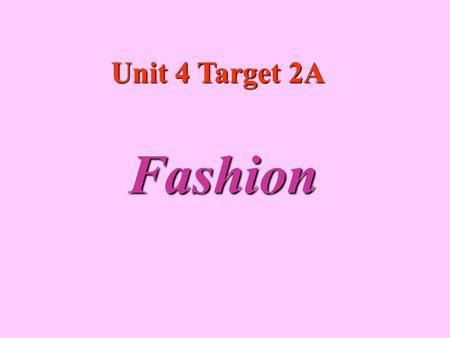 Unit 4 Target 2A Fashion. Part 1 ~ Vocabulary Building 1. Types of clothing 2. Types of patterns.