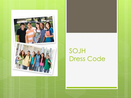 SOJH Dress Code. South Ogden Jr. High's Dress Code promotes  Safety  Personal Hygiene  Proper Academic Environment Remember, what may be appropriate.