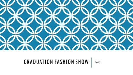 GRADUATION FASHION SHOW 2015. QUIET PLEASE!!! GRADUATION DRESS CODE Is strictly enforced Mandatory check in Out of dress code=not allowed to walk Can.