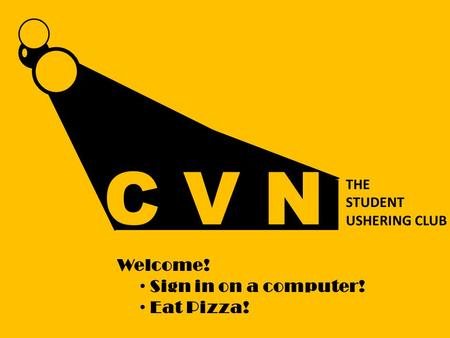 THE STUDENT USHERING CLUB Welcome! Sign in on a computer! Eat Pizza!