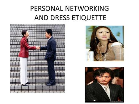 PERSONAL NETWORKING AND DRESS <strong>ETIQUETTE</strong>. The WIN Conference that you have attended today emphasized that before you invest in others, YOU have to invest.