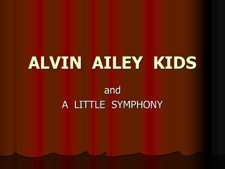 ALVIN AILEY KIDS and A LITTLE SYMPHONY.