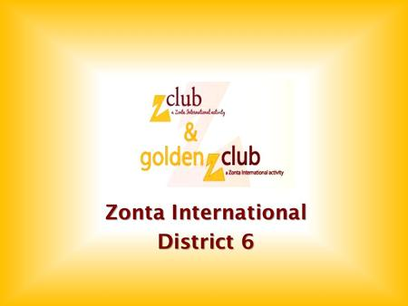 Zonta International District 6.  About  Past – Present  Current Clubs  Service Projects  Sponsoring Club  Awards  Benefits!  Resources.