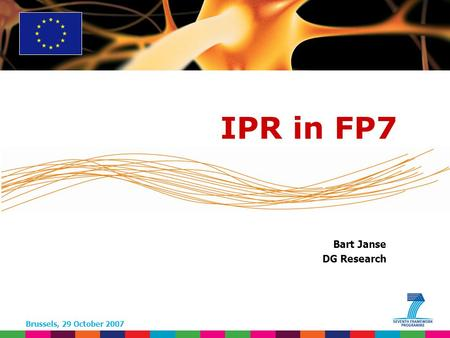 Brussels, 29 October 2007 Bart Janse DG Research IPR in FP7.