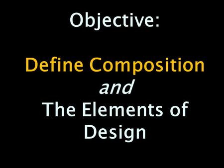 Define Composition and The Elements of Design