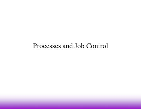 Processes and Job Control. Foreground and Background (1)  Unix is a multi-tasking operating system –some of these tasks are being done by other users.