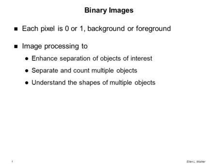 Each pixel is 0 or 1, background or foreground Image processing to