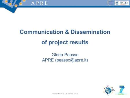 Gloria Peasso APRE Communication & Dissemination of project results Sunny Beach, 19-20/09/2013.