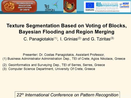 Texture Segmentation Based on Voting of Blocks, Bayesian Flooding and Region Merging C. Panagiotakis (1), I. Grinias (2) and G. Tziritas (3) 07-07-2009.