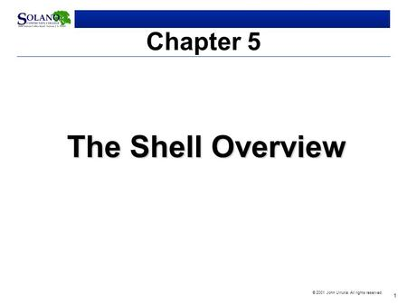 1 © 2001 John Urrutia. All rights reserved. Chapter 5 The Shell Overview.