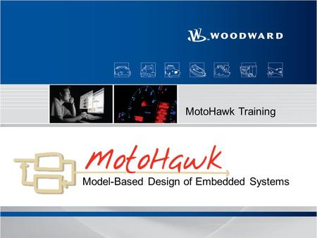 MotoHawk Training Model-Based Design of Embedded Systems.