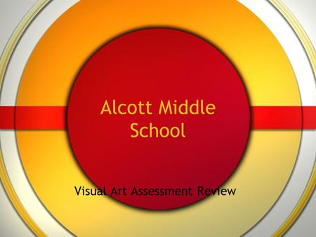 Alcott Middle School Visual Art Assessment Review.