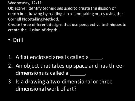 Wednesday, 12/11 Objective: Identify techniques used to create the illusion of depth in a drawing by reading a text and taking notes using the Cornell.