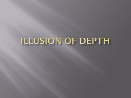 ILLUSION OF DEPTH.