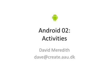 Android 02: Activities David Meredith