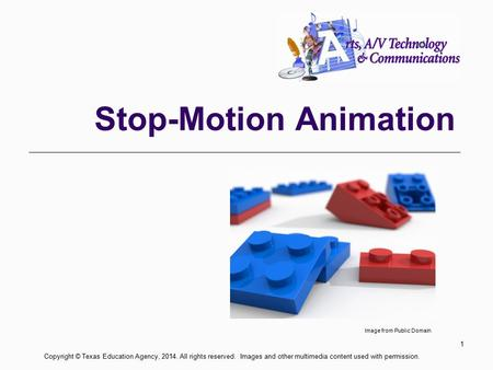 Stop-Motion Animation 1 Copyright © Texas Education Agency, 2014. All rights reserved. Images and other multimedia content used with permission. Image.