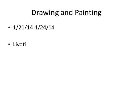 Drawing and Painting 1/21/14-1/24/14 Livoti. Aim: How can you make a final foreshortened drawing? Do Now: Begin new anatomy sketch Tuesday 1/21/14 HW: