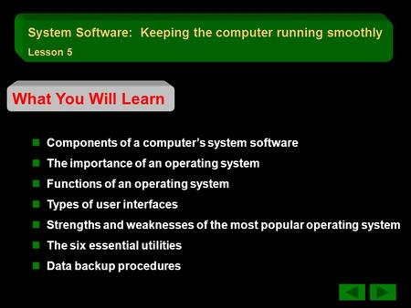 What You Will Learn Components of a computer's system software The importance of an operating system Functions of an operating system Types of user interfaces.