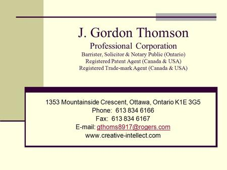 J. Gordon Thomson Professional Corporation Barrister, Solicitor & Notary Public (Ontario) Registered Patent Agent (Canada & USA) Registered Trade-mark.
