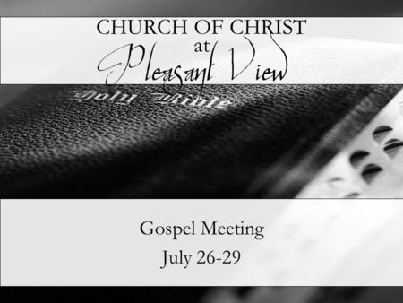 CHURCH OF CHRIST at Gospel Meeting July 26-29 Pleasant View.