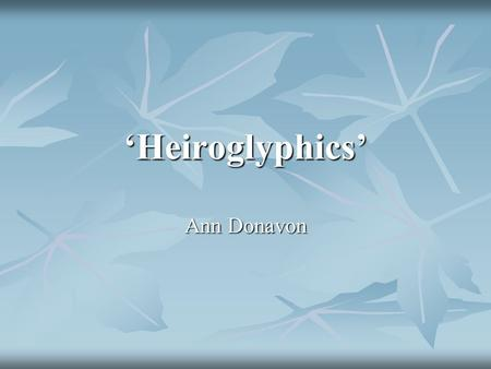 'Heiroglyphics' Ann Donavon. Narrative Style 1. What narrative perspective is employed in this story and why do you think the author used it? 2. The story.