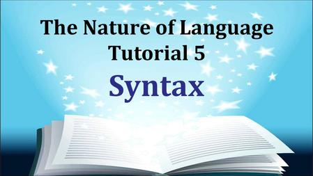 The Nature of Language Tutorial 5 Syntax. Presentation Outline Task 1: English Syntactic Structures Task 2: Phrase Structure Rules for Ewe Task 3: Evidence.