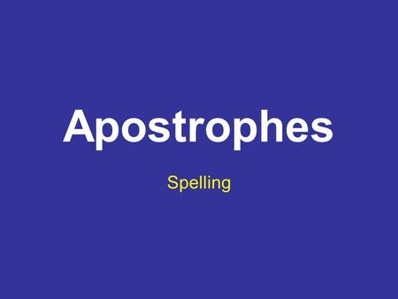 Apostrophes Spelling. We are learning to: Use apostrophes correctly.